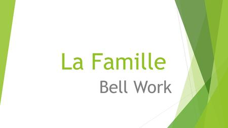 La Famille Bell Work. Answer the following questions in English: 1.Who do you consider part of your immediate family? (names/relationships) (Example: