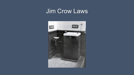 Jim Crow Laws. 1947 Truman Desegregates Military.
