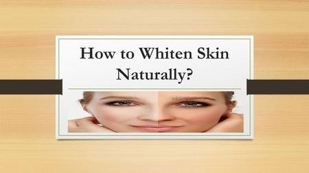 How to Whiten Skin Naturally?. Introduction Natural skin whitening activities helps you get a fairer skin tone, treating unwanted dark spots, dullness.