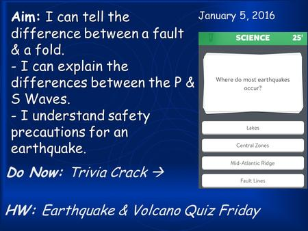 I can tell the difference between a fault & a fold. - I can explain the differences between the P & S Waves. - I understand safety precautions for an earthquake.