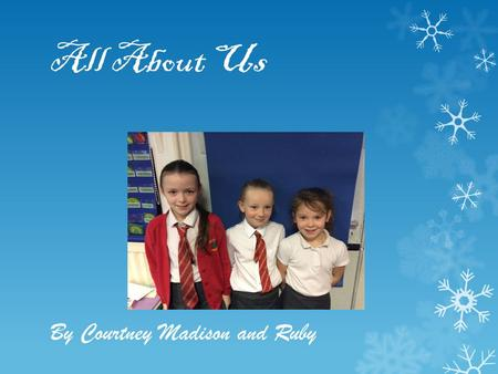 All About Us By Courtney Madison and Ruby. Ruby I have brown hair and brown eys. I am 8 years old. I have 2 brothers and 1 sister. I have 2 dogs and 2.