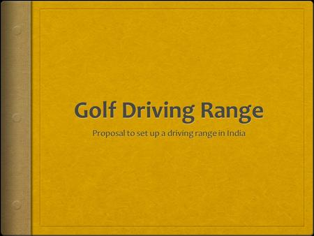 Location and Facilities LOCATION : The ideal location of a Golf Driving Range is in the middle of town It should be easily accessible AREA and FACILITIES.