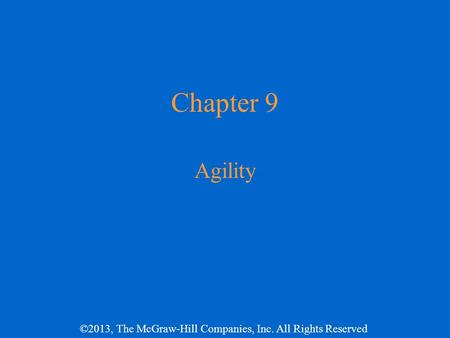 ©2013, The McGraw-Hill Companies, Inc. All Rights Reserved Chapter 9 Agility.