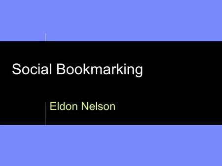 Social Bookmarking Eldon Nelson. 2Social Bookmarking - Eldon Nelson Objectives  Learn what Social Bookmarking is  Learn about a pop icon figure in Social.