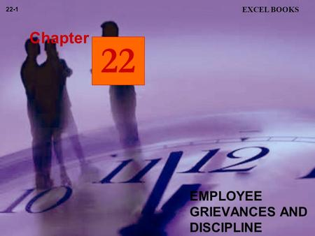 EMPLOYEE GRIEVANCES AND DISCIPLINE EXCEL BOOKS 22-1 22 Chapter.
