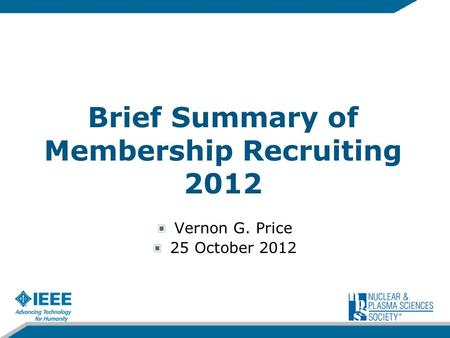 NPSS IS THE TECHNICAL SOCIETY THAT COVERNPS…NPSS Vernon G. Price 25 October 2012 Brief Summary of Membership Recruiting 2012.
