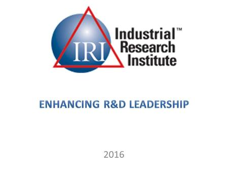 2016. ~200 Member Organizations Senior Managers of R&D Organizations – Generally, CTOs, Vice Presidents, and Directors Industry and Government Organizations.