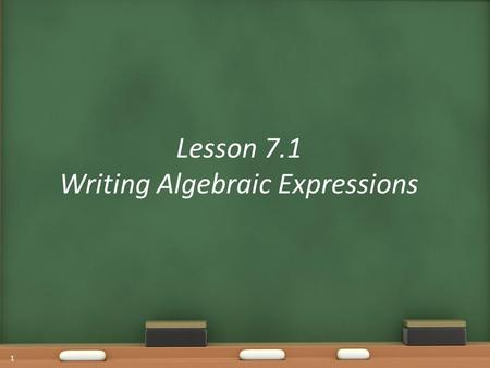Lesson 7.1 Writing Algebraic Expressions 1. Warm Up-Matching OBJECTIVE: SWBAT write an algebraic expression from a written expression. Agenda 2 Choose.