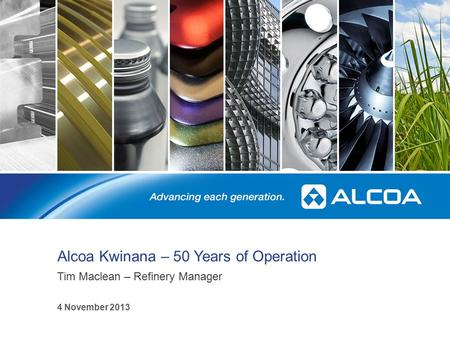 Alcoa Kwinana – 50 Years of Operation Tim Maclean – Refinery Manager 1 4 November 2013.