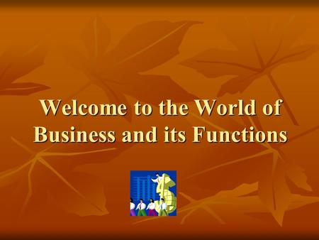 Welcome to the World of Business and its Functions.