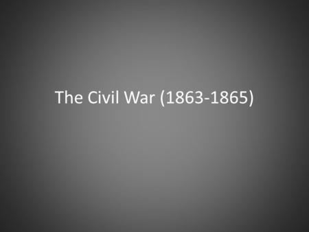 The Civil War (1863-1865). Battle of Gettysburg The Confederates had almost completely destroyed Hooker's army of 138,000 at Chancellorsville Lee wanted.