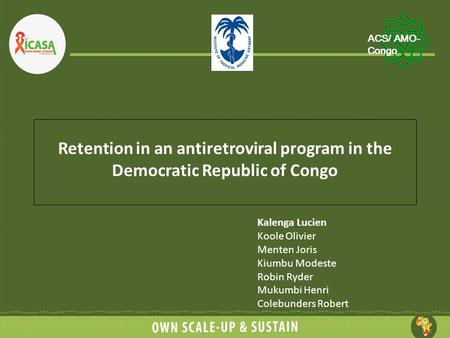 Retention in an antiretroviral program in the Democratic Republic of Congo Kalenga Lucien Koole Olivier Menten Joris Kiumbu Modeste Robin Ryder Mukumbi.