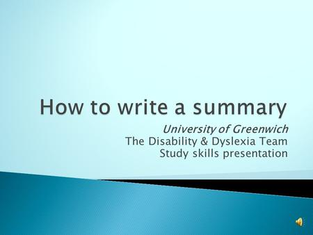 University of Greenwich The Disability & Dyslexia Team Study skills presentation.
