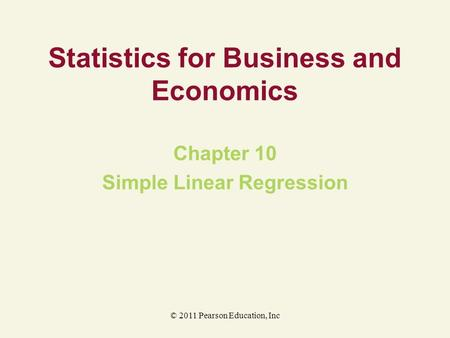 © 2011 Pearson Education, Inc Statistics for Business and Economics Chapter 10 Simple Linear Regression.