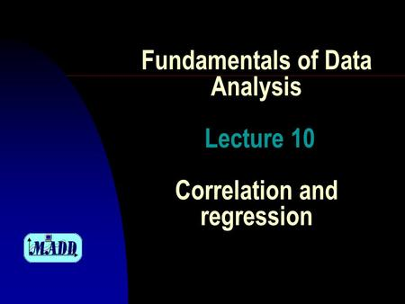 Fundamentals of Data Analysis Lecture 10 Correlation and regression.
