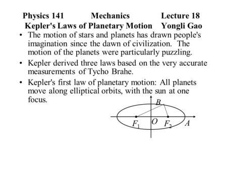 Physics 141Mechanics Lecture 18 Kepler's Laws of Planetary Motion Yongli Gao The motion of stars and planets has drawn people's imagination since the.