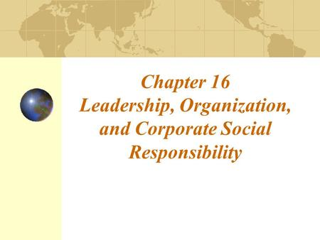Chapter 16 Leadership, Organization, and Corporate Social Responsibility.