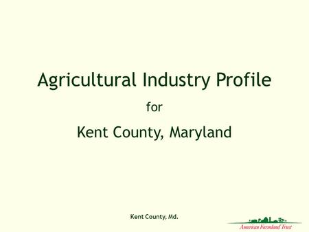 Kent County, Md. Agricultural Industry Profile for Kent County, Maryland.