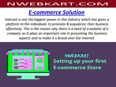 E-commerce Solution Internet is one the biggest power in this industry which has given a platform to the individuals to promote & popularize their business.