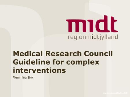 Medical Research Council Guideline for complex interventions Flemming Bro.