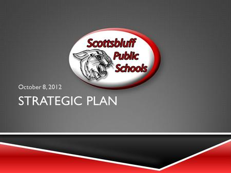 STRATEGIC PLAN October 8, 2012. OVERARCHING GOAL Increase Student Achievement.