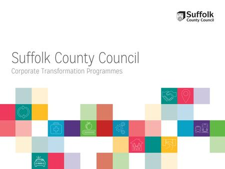 The Council needs to change, not just to meet the savings challenges, but to improve services; We have consulted with people of Suffolk and they have.