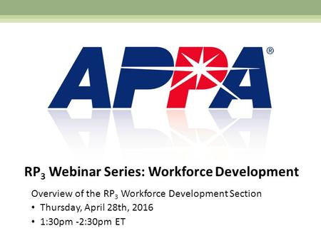 RP 3 Webinar Series: Workforce Development Overview of the RP 3 Workforce Development Section Thursday, April 28th, 2016 1:30pm -2:30pm ET.