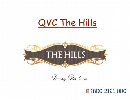 QVC The Hills ☎ 1800 2121 000. The QVC Hills About QVC The Hills is a residential project from the top real estate developer QVC Realty. This project.