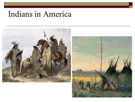 Indians in America.  Since 1600, white settlers had pushed Native Americans westward as they took more and more of their land.  By the 1820s, about.