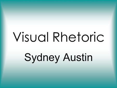 Visual Rhetoric Sydney Austin. Questions What stands out to you? Why do you think the artist of the image used a black background? Do you think the.