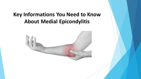 Key Informations You Need to Know About Medial Epicondylitis.
