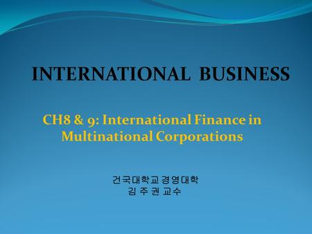 CH8 & 9: International Finance in Multinational Corporations.