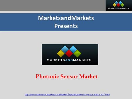 MarketsandMarkets Presents  Photonic Sensor Market.
