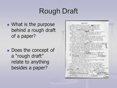 "Rough Draft What is the purpose behind a rough draft of a paper? What is the purpose behind a rough draft of a paper? Does the concept of a ""rough draft"""