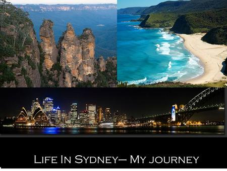 Life In Sydney– My journey What is your reason for coming to Syndey? What did your parents think? Your friends?