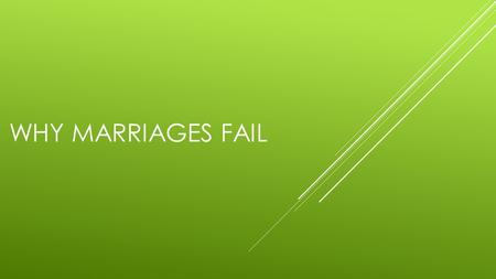 WHY MARRIAGES FAIL. MARRIAGE IS GOOD.  Hebrews 13:4 Marriage is honorable among all…  Genesis 2:18 It is not good that man should be alone…  Proverbs.