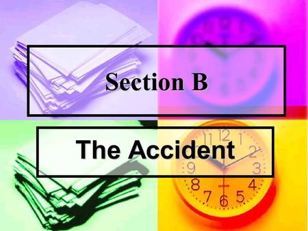 Section B The Accident. Reading More Questions and Answers : Direction: Answer the following questions according to the text. 1. What's you feeling after.