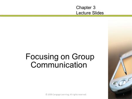 © 2009 Cengage Learning. All rights reserved.1 Focusing on Group Communication Chapter 3 Lecture Slides.