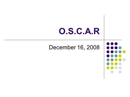 O.S.C.A.R December 16, 2008. What is O.S.C.A.R? Used to get film strips, videos, DVD's, etc from the AIU. By the year 2010, the AIU will no longer be.