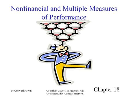 McGraw-Hill/IrwinCopyright ©2008 The McGraw-Hill Companies, Inc. All rights reserved. Nonfinancial and Multiple Measures of Performance Chapter 18.