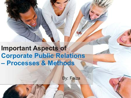 Important Aspects of Corporate Public Relations – Processes & Methods By: Faiza.