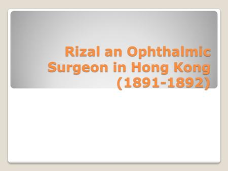 Rizal an Ophthalmic Surgeon in Hong Kong (1891-1892)