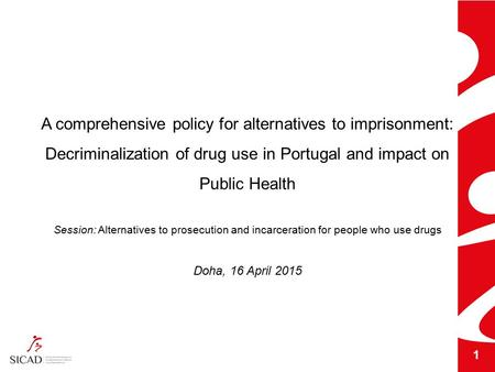 A comprehensive policy for alternatives to imprisonment: Decriminalization of drug use in Portugal and impact on Public Health Session: Alternatives to.