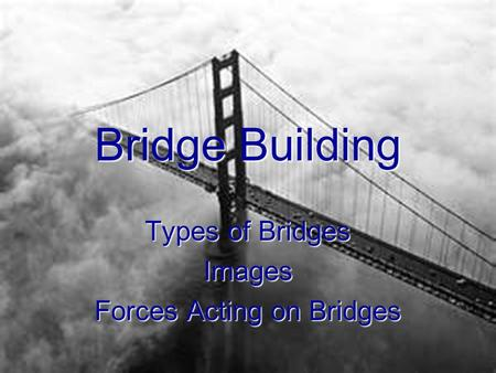 Bridge Building Types of Bridges Images Forces Acting on Bridges.