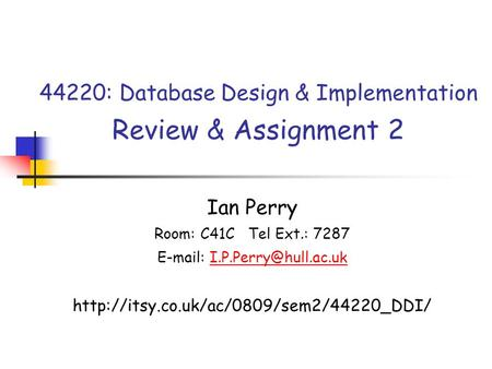 44220: Database Design & Implementation Review & Assignment 2 Ian Perry Room: C41C Tel Ext.: 7287