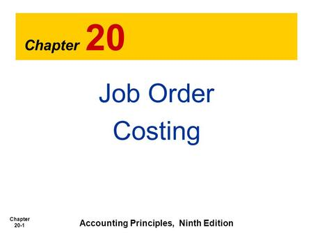 Chapter 20-1 Chapter 20 Job Order Costing Accounting Principles, Ninth Edition.
