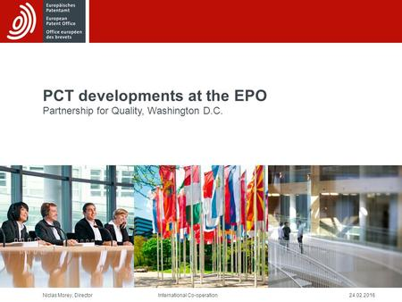 Niclas Morey, Director24.02.2016International Co-operation PCT developments at the EPO Partnership for Quality, Washington D.C.