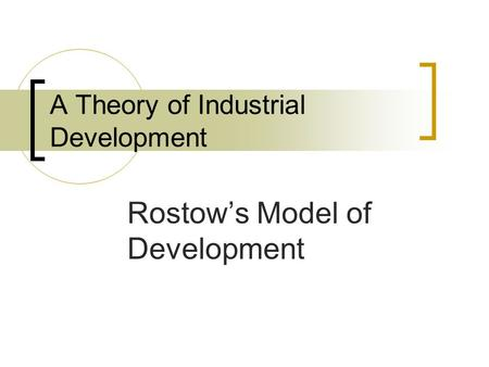 A Theory of Industrial Development Rostow's Model of Development.