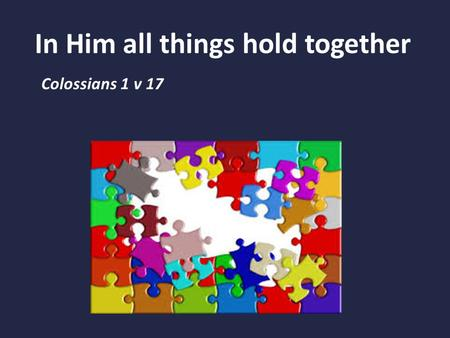 In Him all things hold together Colossians 1 v 17.
