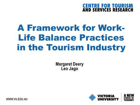 1  A Framework for Work- Life Balance Practices in the Tourism Industry Margaret Deery Leo Jago.